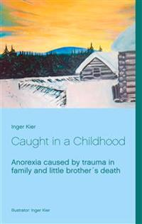 Caught in a Childhood:  Anorexia caused by family trauma after little brother´s death.