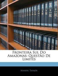 Fronteira Sul Do Amazonas: Questão De Limites