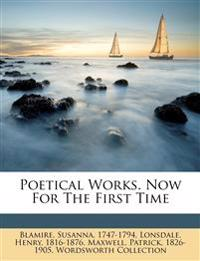 Poetical works. Now for the first time