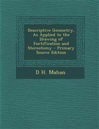 Descriptive Geometry, As Applied to the Drawing of Fortification and Stereotomy - Primary Source Edition