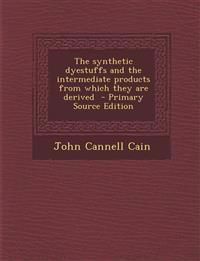 The Synthetic Dyestuffs and the Intermediate Products from Which They Are Derived - Primary Source Edition