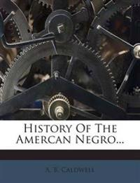 History Of The Amercan Negro...