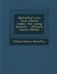 McGuffey's New First Eclectic Reader, for Young Learners - Primary Source Edition