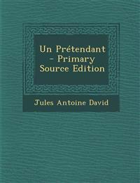 Un Pretendant - Primary Source Edition