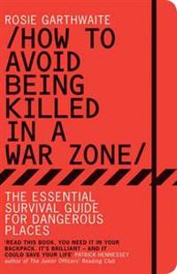 How to avoid being killed in a war zone - the essential survival guide for