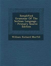 Simplified Grammar of the Serbian Language... - Primary Source Edition