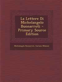 La Lettere Di Michelangelo Buonarroti - Primary Source Edition