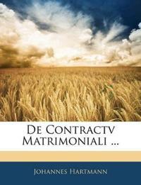 De Contractv Matrimoniali ...
