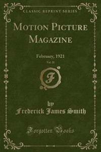 Motion Picture Magazine, Vol. 21