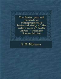 Bantu, Past and Present; An Ethnographical & Historical Study of the Native Races of South Africa