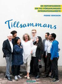 Tillsammans : en reportagebok om tio församlingars integrationsarbete