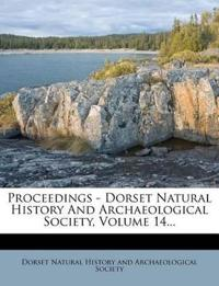 Proceedings - Dorset Natural History And Archaeological Society, Volume 14...
