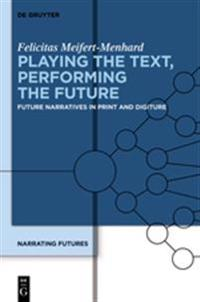 Playing the Text, Performing the Future