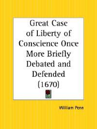 Great Case of Liberty of Conscience Once More Briefly Debated and Defended, 1670