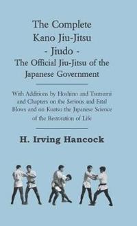 The Complete Kano Jiu-jitsu - Jiudo - the Official Jiu-jitsu of the Japanese Government