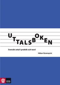 Uttalsboken : svenskt uttal i praktik och teori