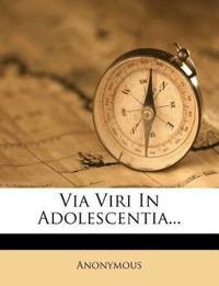 Via Viri In Adolescentia...
