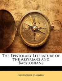 The Epistolary Literature of the Assyrians and Babylonians
