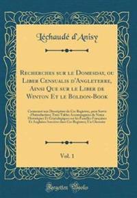 Recherches sur le Domesday, ou Liber Censualis d'Angleterre, Ainsi Que sur le Liber de Winton Et le Boldon-Book, Vol. 1