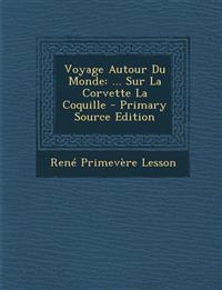 Voyage Autour Du Monde: ... Sur La Corvette La Coquille