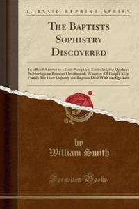 The Baptists Sophistry Discovered
