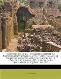 Discours de M. L.G. Desjardins député de Montmorency contre la politique financière du gouvernement Mercier: séances de 15 février, 1 et 8 mars 1889,