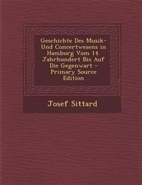 Geschichte Des Musik- Und Concertwesens in Hamburg Vom 14. Jahrhundert Bis Auf Die Gegenwart