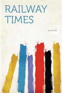 Railway Times Volume 95