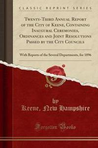 Twenty-Third Annual Report of the City of Keene, Containing Inaugural Ceremonies, Ordinances and Joint Resolutions Passed by the City Councils