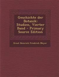 Geschichte Der Botanik: Studien, Vierter Band - Primary Source Edition