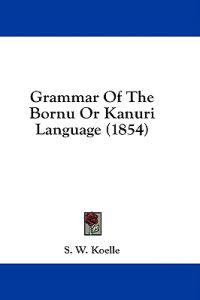 Grammar Of The Bornu Or Kanuri Language (1854)