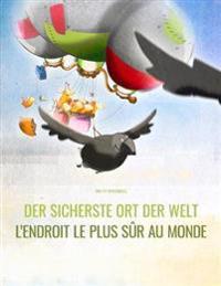 Der Sicherste Ort Der Welt/L'Endroit Le Plus Sur Au Monde: Deutsch-Franzosisch: Mehrsprachiges Bilderbuch. Zweisprachiges Bilderbuch Zum Vorlesen Fur