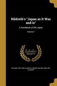 HILDRETHS JAPAN AS IT WAS & IS