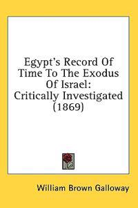 Egypt's Record Of Time To The Exodus Of Israel: Critically Investigated (1869)