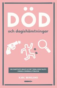 Död och dagishämtningar. En kvantitativ analys det tidiga 2000-talets svenska kriminallitteratur
