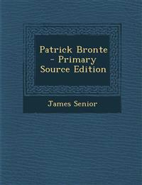 Patrick Bronte  - Primary Source Edition