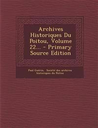Archives Historiques Du Poitou, Volume 22...