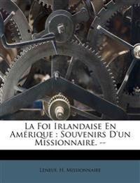 La Foi Irlandaise En Amérique : Souvenirs D'un Missionnaire. --