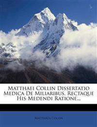 Matthaei Collin Dissertatio Medica De Miliaribus, Rectaque His Medendi Ratione...