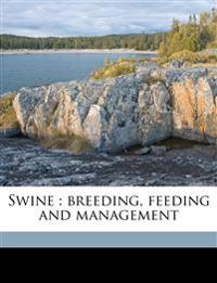 Swine : breeding, feeding and management