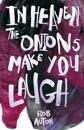 In Heaven The Onions Make You Laugh
