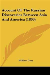 Account of the Russian Discoveries Between Asia and America