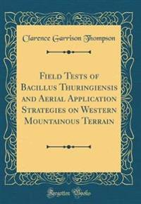 Field Tests of Bacillus Thuringiensis and Aerial Application Strategies on Western Mountainous Terrain (Classic Reprint)