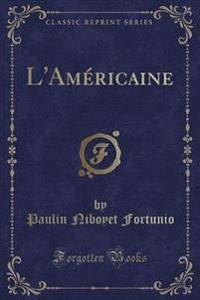 L'Américaine (Classic Reprint)