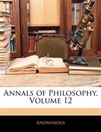Annals of Philosophy, Volume 12