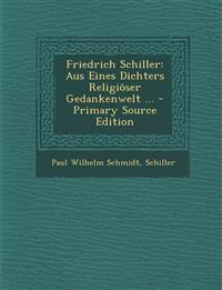 Friedrich Schiller: Aus Eines Dichters Religiöser Gedankenwelt ...