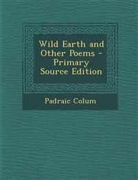Wild Earth and Other Poems - Primary Source Edition