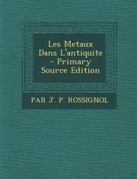 Les Metaux Dans L'Antiquite - Primary Source Edition