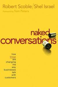 Naked Conversations: How Blogs Are Changing the Way Businesses Talk with Customers