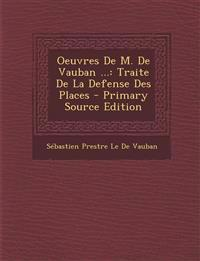 Oeuvres De M. De Vauban ...: Traite De La Defense Des Places